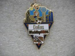 Pin's De La Coupe Du Monde De Football En 94 Aux USA. Equipe De DALLAS - Football
