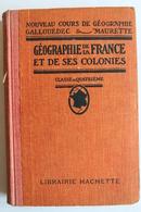 GEOGRAPHIE DE LA FRANCE ET SES COLONIES FIN 19EME DEBUT 20EME HACHETTE  BON ETAT CLASSE DE 4EME - 12-18 Years Old