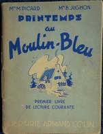Mme Picard - Mlle B. Jughon - Printemps Au Moulin Bleu - 1er Livre De Lecture Courante - Librairie Armand Colin - (1951) - Livres, BD, Revues