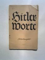 Hitler-Worte. Aussprüche Aus Mein Kampf Und Aus Den Reden Des Führers. - Livres, BD, Revues