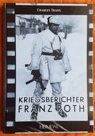 LIVRE - KRIEGSBERICHTER FRANZ ROTH - C. TRANG - ED. HEIMDAL - 2° GUERRE MONDIALE - REPORTER DE GUERRE - ALLEMAGNE - Livres