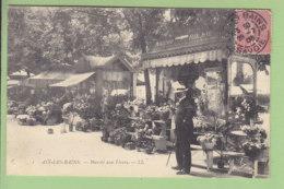 AIX LES BAINS : Marché Aux Fleurs. TBE. 2 Scans. Edition LL - Aix Les Bains