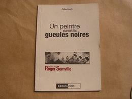 UN PEINTRE PARMI LES GUEULES NOIRES Entretien Roger Somville Beaux Arts Peinture Borinage Mineurs Charbonnages Pays Noir - Arte