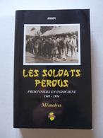 Les Soldats Perdus Prisonniers En Indochine 1945-1954. Mémoires  /  2005 - ANAPI - Indo Editions - History