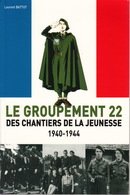 Livre LE GROUPEMENT 22 Des Chantiers De La Jeunesse 1940-1944 De Laurent BATTUT - Editions ANOVI 2007 - War 1939-45