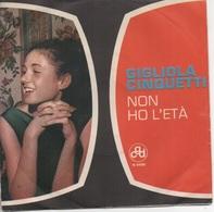 45T. GIGLIOLA CINQUETTI.  NON HO L'ETA ( Per Amarti)  -  SEI UN BRAVO RAGAZZO.    Pressage ITALY, ITALIE - World Music