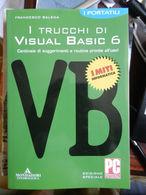 7) I TRUCCHI DI VISUAL BASIC 6 Di FRANCESCO BALENA, Ed. MONDADORI INFORMATICA PAGINE IN CONDIZIONI OTTIME COPERTINA BROS - Computer Sciences