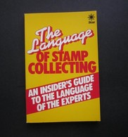 THE LANGUAGE OF STAMP COLLECTING ( AN INSIDER'S GUIDE TO THE LANGUAGE OF THE EXPERTS ) - Stamps