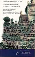 Livre LA FRANCE COLONIALE A L'ASSAUT DE LA CHINE De J.J. TATIN-GOURIER - Le Manuscrit 2012 - Geschichte