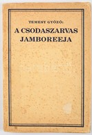 A Csodaszarvas Jamboreeja. Szerk.: Temesy Győző. Bp., 1934, 7. Sz. Verbőczy Cserkészcsapat. KIadói Papírkötésben Hiányzó - Scouting