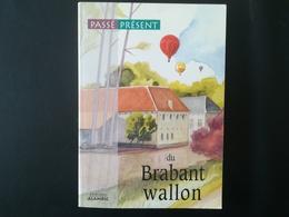 PASSÉ PRÉSENT BRABANT WALLON LIVRE RÉGIONALISME BELGIQUE WALLONIE BRABANT WALLON ANNÉE 1996 - Belgique