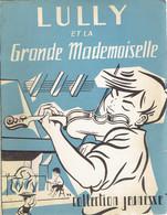 Lully Et La Grande Mademoiselle, Par Jean Lacomte, Illustrations De Hélène Couderc (Collection Jeunesse, 64 Pages, 1957) - Livres, BD, Revues