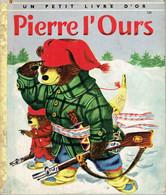 Pierre L'Ours, Par P. Scarry, Illustrations De R. Scarry (Petit Livre D'Or, 28 Pages, 1955) - Livres, BD, Revues