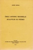 EMILE ANTOINE BOURDELLE SCULPTEUR DE POEMES. Auteur André Moulis. Livre Dédicacé 1975 - Art
