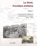 """Livre Fortification 14 18 """"Le Nord Frontière Militaire"""" Tome 1  L'organisation Défensive De Dunkerque à Longwy"""" - 1914-18"""