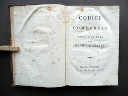 Codice Di Commercio Di Terra E Di Mare Pel Regno D'Italia Stamperia Reale 1808 - Libri, Riviste, Fumetti