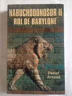 Nabuchodonosor II Roi De Babylone Par Daniel Arnaud - Histoire
