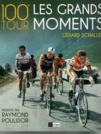 100ème Tour De FRANCE, Les Grands Moments Par SCHALLER, Préface POULIDOR, 150 Pages, De 2012, Cyclisme - Sport