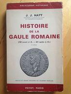 Histoire De La Gaule Romaine (120 Avant J.C. - 451 Après J.C.) De J.J. Hatt. Préface De J. Carcopino - Storia