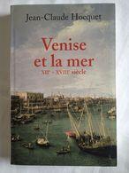 Venise Et La Mer XIIè - XVIIIè Siècle De Jean-Claude Hocquet - Storia
