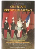 Scoutisme Cent Scouts Morts Pour La FRANCE De Louis Et Rémi Fontaine Editions La Porterie De Riaumont De 2000 - Scouting