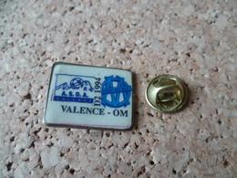 PIN'S  FOOTBALL   VALENCE OM  MARSEILLE - Calcio