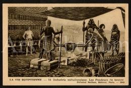 Postcard / CPA / Fernand Nathan / Unused / La Vie Egyptienne / Industrie Métallurgique / Les Fondeurs De Bronze / 15 - Histoire