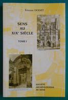 Livre Sens Au XIXème Siècle De La Société Archéologique De Sens - Tome 1 - Auteur Étienne Dodet - Histoire