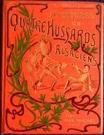 P. De Pardeillan Et E. Soubise - Aventures De Quatre Hussards Alsaciens - Albin Michel - ( 1905 ) . - Bücher, Zeitschriften, Comics