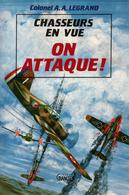 CHASSEURS EN VUE   ON ATTAQUE RECIT COLONEL LEGRAND ESCADRILLE SIOUX AS CHASSE 1940 - 1939-45