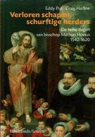 Verloren Schapen En Schurftige Herders - De Helse Dagen Van Bisschop Mathias Hovius 1542 - 1620 - Livres, BD, Revues