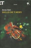 ANNE HOLT - Quello Che Ti Meriti. - Gialli, Polizieschi E Thriller