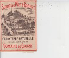 10 DOMAINE DE CROGNY  -  SOURCE DE METZ-ROBERT - EAU DE TABLE NATURELLE - ETIQUETTE  - - Vieux Papiers