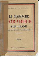 87  ORADOUR Sur GLANE    Le MASSACRE    Imprimerie Bregeras Limoges + Découpe Journal De 2007 JOINTE - War 1939-45
