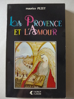 Maurice Pezet - La Provence Et L'Amour  / 1984 - éd. F. Lanore - F. Sorlot - Historia