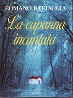 ROMANO BATTAGLIA - La Capanna Incantata. - Novelle, Racconti