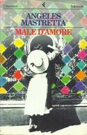 ANGELES MASTRETTA - Male D'amore. - Novelle, Racconti
