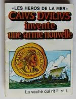 BD Vache Qui Rit Les Héros De La Mer N°1 Caius Duilius Invente Une Arme Nouvelle Dessins J. Berry Bande Dessinée - Vieux Papiers
