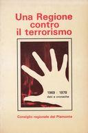 UNA REGIONE CONTRO IL TERRORISMO - 1969/1978 Dati E Cronache. - History, Biography, Philosophy