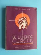 DE LIJDENDE CHRISTUS ( Goede Pers - Averbode 1936 / Prof. Dr. Tihamer Toth ) 363 Pag.! - Religion & Esotérisme