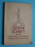 1940 - 1945 GEDENKSCHRIFT Van Het Gemeentelijk ANTWERPSCH ONDERWIJZEND Personeel / Druk Gamblin / 156 Pag.! - Livres