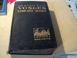 GUIDE BLEU VOSGES / LORRAINE ET ALSACE. 1928. HACHETTE COLLECTION LE CHEMIN DE FER ET LA ROUTE. CARTES ET PLANS / SPECI - Lorraine - Vosges