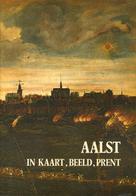 Aalst In Kaart, Beeld, Prent - Vijf Eeuwen Iconografie En Cartografie Van Aalst - Books, Magazines, Comics