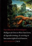 Van Afra Tot De Zevenslapers - Heiligen Uit Oost En West: Hun Leven, De Legendevorming, De Verering En Hun Aanwezigheid - Books, Magazines, Comics