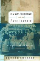 Een Geschiedenis Van De Psychiatrie - Van Gesticht Tot Prozac - Livres, BD, Revues