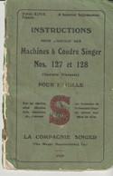 INSTRUCTION POUR L'EMPLOI DES MACHINES A COUDRE SINGER 127 & 128 - POUR FAMILLE - 1920 - Textile & Clothing