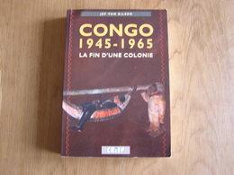 CONGO 1945 1965 La Fin Du Colonie Jef Van Bilsen Histoire Politique Vie Economique Indépendance Colonie Afrique - Histoire