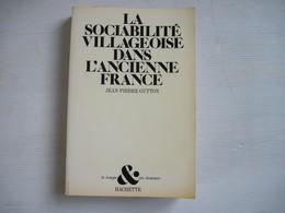 La Sociabilité Villageoise Dans L'Ancienne France, Solidarités Et Voisinages Du XVIe Au XVIIIe S J P GUTTON 1979 TBE - Histoire