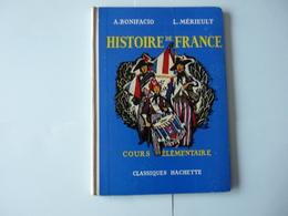 Histoire De France   Cours élémentaire   Classique Hachette   A.bonifacio  L.mérieult  Depot Légal  1961 - Livres, BD, Revues