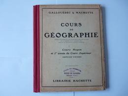 Cours De Géographie  Cours Moyen  Et 1ére Année De Cours Supérieur  Galouédec Et Maurette  Librairie Hachette 1931 - Livres, BD, Revues